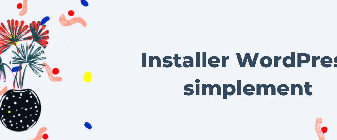 Comment installer WordPress simplement ?